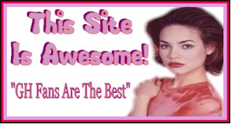 "This Site Is Awesome! ""GH Fans Are The Best!"""